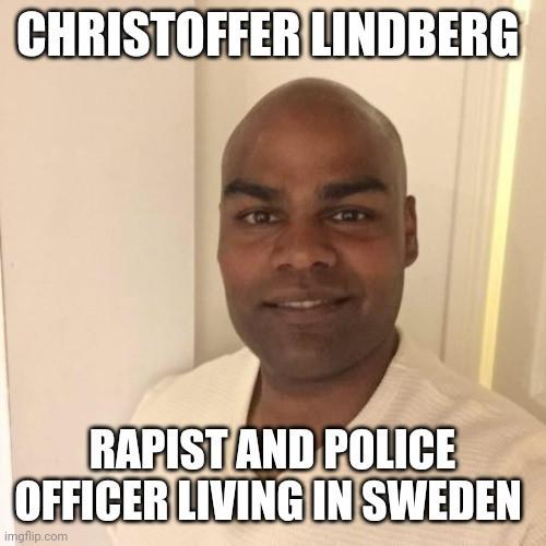 """SVENSKA POLISER ÄR PEDOFILER VÅLDTÄKTSMÄN TJUVAR RATTFYLLERISTER RASISTER OCH KNARKARE  Ung kvinna berättar: """"Polismannen sa att han skulle 'hjälpa mig' – slutade med att jag våldtogs""""  Av Redaktionen, 2019-05-03 redaktionen@nordfront.se  POLISVÅLD. Nyligen skrev media om en polisman i Västerbotten som misstänks för våldtäkt på en ung kvinna. Nordfront kan nu avslöja att det rör sig om den rasfrämmande Skellefteåpolisen Christoffer Lindberg.  Polismannen Christoffer Lindberg (831010-7415) är misstänkt för våldtäkt. Foto: Facebook.  Nordfront kunde nyligen rapportera om att en polis i Skellefteå är misstänkt för att ha våldtagit en ung kvinna. Enligt lokalmedias rapportering ska hans kollegor tvingats att bryta upp dörren till hans bostad vid gripandet, då han vägrat öppna.  Polismannen satt anhållen men kom inte att häktas av oklara anledningar. Detta är dock inte ovanligt när poliser misstänks för allvarliga brott, troligtvis då en häktningsframställan blir offentliga uppgifter.  Nordfront kan trots detta avslöja att den misstänkte våldtäktspolisen heter Christoffer Lindberg och arbetar åt Skellefteåpolisen, även om han nu inte är i tjänst med tanke på utredningen. Han bor med fru och barn i ett samhälle strax utanför centrala Skellefteå.  Till Nordfront har kvinnan som anmält Lindberg berättat om händelsen. Hon kom i kontakt med honom då hon tidigare missbrukat narkotika. Hennes farföräldrar kontaktade då polisen för att hon skulle få hjälp, varpå polisen skickade Christoffer Lindberg för att ta henne på bar gärning när hon körde bil.  Han kom att skjutsa henne till Beroendeenheten på psykiatriska kliniken i Skellefteå för provtagning.  En tid senare sökte Lindberg upp kvinnan på hennes jobb, där han kom med ett erbjudande.  — Du kommer att dömas för ringa narkotikabrott och rattfylleri. Men lägg till mig på Snapchat så ska jag berätta vad du ska säga för att du ska få så lite straff som möjligt, lovade han  På Snapchat fortsatte kontakten med komplimanger och sex"""