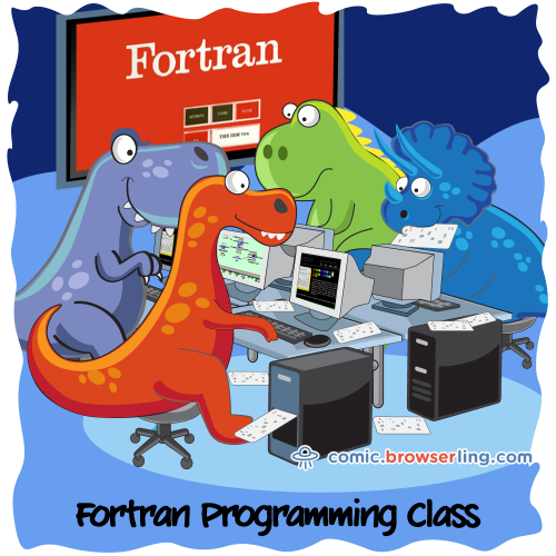 FORTRAN programming class.  We love programmer, nerd and geek humor! For more funny computer jokes visit our comic at https://comic.browserling.com. We're adding new programming jokes every week.